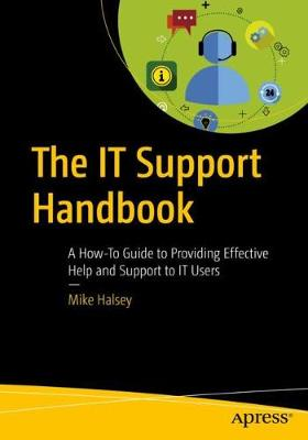 The IT Support Handbook: A How-To Guide to Providing Effective Help and Support to IT Users by Mike Halsey
