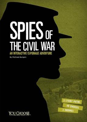 Spies of the Civil War: An Interactive Espionage Adventure by ,Michael Burgan