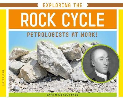 Exploring the Rock Cycle: Petrologists at Work! by Elsie Olson