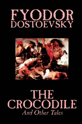 The Crocodile and Other Tales by Fyodor Mikhailovich Dostoevsky, Fiction, Literary by Fyodor Mikhailovich Dostoevsky