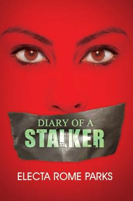 The Diary Of A Stalker by Electa Rome Parks