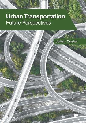 Urban Transportation: Future Perspectives by Julian Custer
