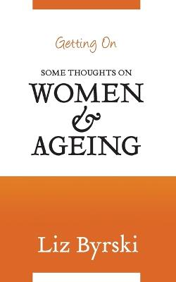 Getting On: Some Thoughts on Women and Ageing by Liz Byrski