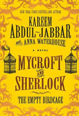 Mycroft and Sherlock: The Empty Birdcage by Kareem Abdul-Jabbar