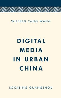 Digital Media in Urban China: Locating Guangzhou book
