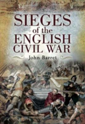 Sieges of the English Civil War by John Barratt