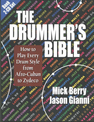 The The Drummer's Bible: How to Play Every Drum Style from Afro-Cuban to Zydeco by Mick Berry