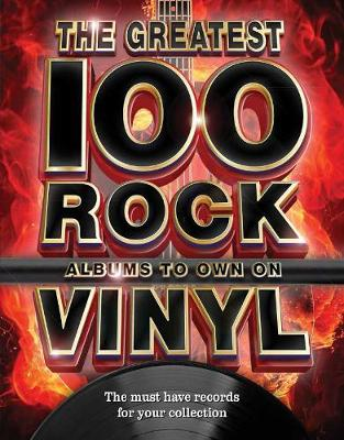 The The Greatest 100 Rock Albums to Own on Vinyl: The Must Have Rock Records for Your Collection by Katharine Marsh