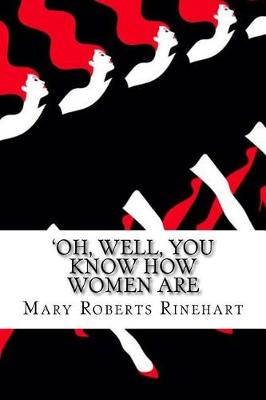 'Oh, Well, You Know How Women Are by Mary Roberts Rinehart
