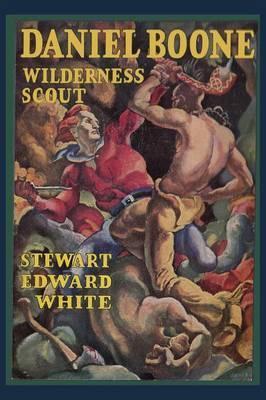 Daniel Boone Wilderness Scout by Stewart Edward White