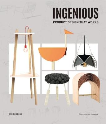 Ingenious: Product Design that Works by Wang Shaoqiang
