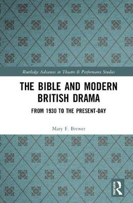 The Bible and Modern British Drama: From 1930 to the Present Day book