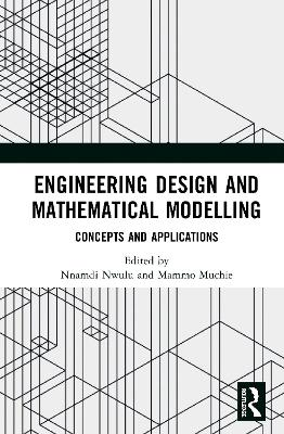 Engineering Design and Mathematical Modelling: Concepts and Applications by Nnamdi Nwulu
