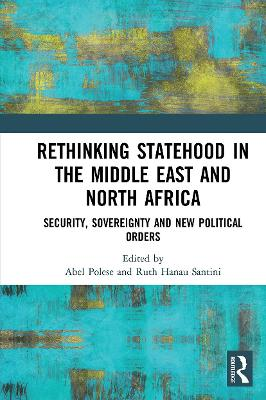 Rethinking Statehood in the Middle East and North Africa: Security, Sovereignty and New Political Orders by Abel Polese