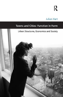 Towns and Cities: Function in Form: Urban Structures, Economics and Society book