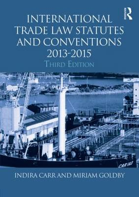 International Trade Law Statutes and Conventions 2013-2015 by Indira Carr
