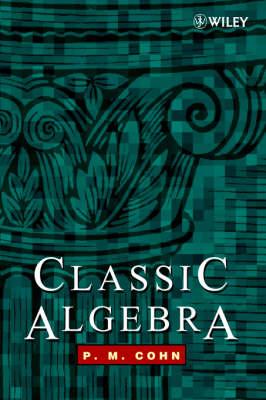 Classic Algebra by P. M. Cohn