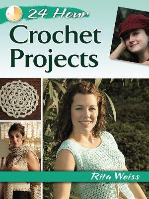 24-Hour Crochet Projects by Rita Weiss