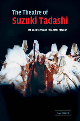 The Theatre of Suzuki Tadashi by Ian Carruthers
