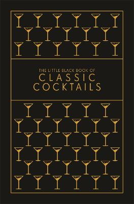 The Little Black Book of Classic Cocktails: A Pocket-Sized Collection of Drinks for a Night In or a Night Out book