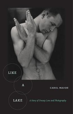 Like a Lake: A Story of Uneasy Love and Photography by Carol Mavor