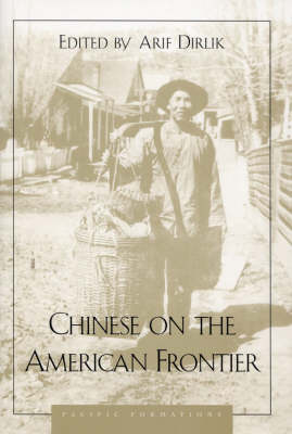 Chinese on the American Frontier by Arif Dirlik
