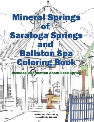 Mineral Springs of Saratoga Springs and Ballston Spa Coloring Book: Includes Information about Each Spring by Jacqueline S Gutierrez
