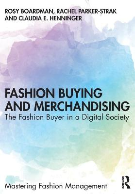 Fashion Buying and Merchandising: The Fashion Buyer in a Digital Society by Rosy Boardman