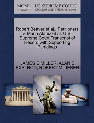 Robert Beaver et al., Petitioners V. Maria Alaniz et al. U.S. Supreme Court Transcript of Record with Supporting Pleadings by James E. Miller