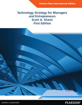 Technology Strategy for Managers and Entrepreneurs: Pearson New International Edition by Scott Andrew Shane