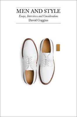 Men and Style: Essays,Interviews, and Considerations by David Coggins