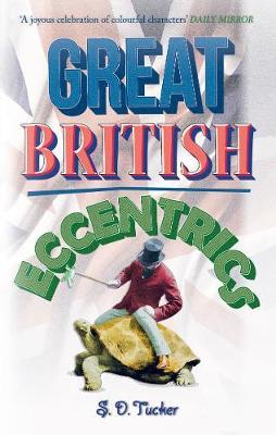 Great British Eccentrics by S. D. Tucker