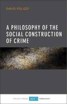 A philosophy of the social construction of crime by David Polizzi
