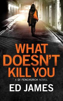 What Doesn't Kill You by Ed James