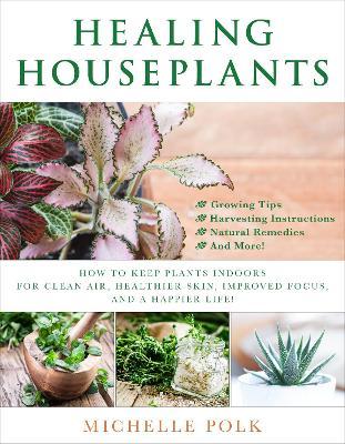 Healing Houseplants by Michelle Polk