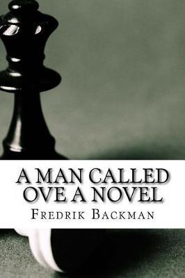A Man Called Ove a Novel by Fredrik Backman
