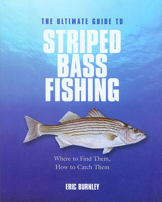 Ultimate Guide to Striped Bass Fishing by Eric Burnley