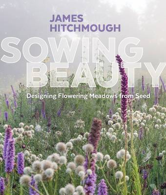 Sowing Beauty by Hitchmough James