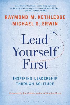 Lead Yourself First: Inspiring Leadership Through Solitude by Raymond M. Kethledge