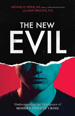 The New Evil: Understanding the Emergence of Modern Violent Crime by Michael H. Stone