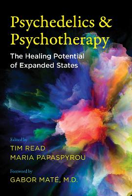 Psychedelics and Psychotherapy: The Healing Potential of Expanded States by Tim Read