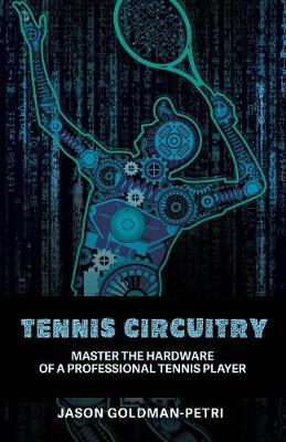 Tennis Circuitry: Master the Hardware of a Professional Tennis Player by Jason Goldman-Petri