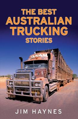 The Best Australian Trucking Stories by Jim Haynes