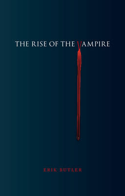 The Rise of the Vampire by Erik Butler