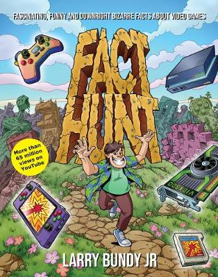 Fact Hunt: Fascinating, Funny and Downright Bizarre Facts About Video Games by Larry Bundy Jr