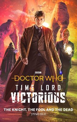Doctor Who: The Knight, The Fool and The Dead: Time Lord Victorious by Steve Cole