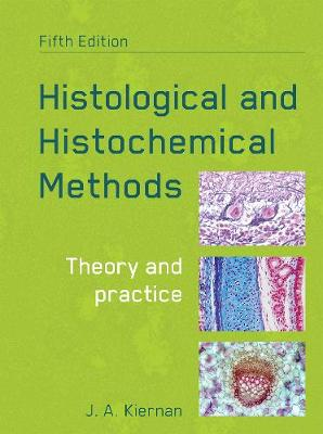 Histological and Histochemical Methods, fifth edition by John A. Kiernan
