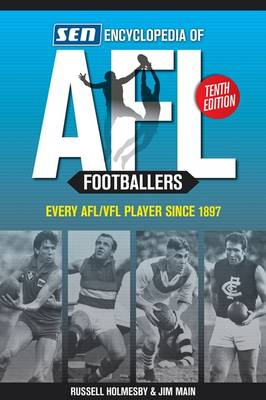 Encyclopedia of AFL Footballers 10th Edition: Every AFL/VFL player since 1897 by Jim Main