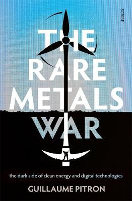 The Rare Metals War: The dark side of clean energy and digital technologies by Guillaume Pitron