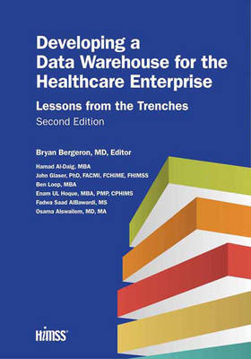 Developing a Data Warehouse for the Healthcare Enterprise by Bryan Bergeron